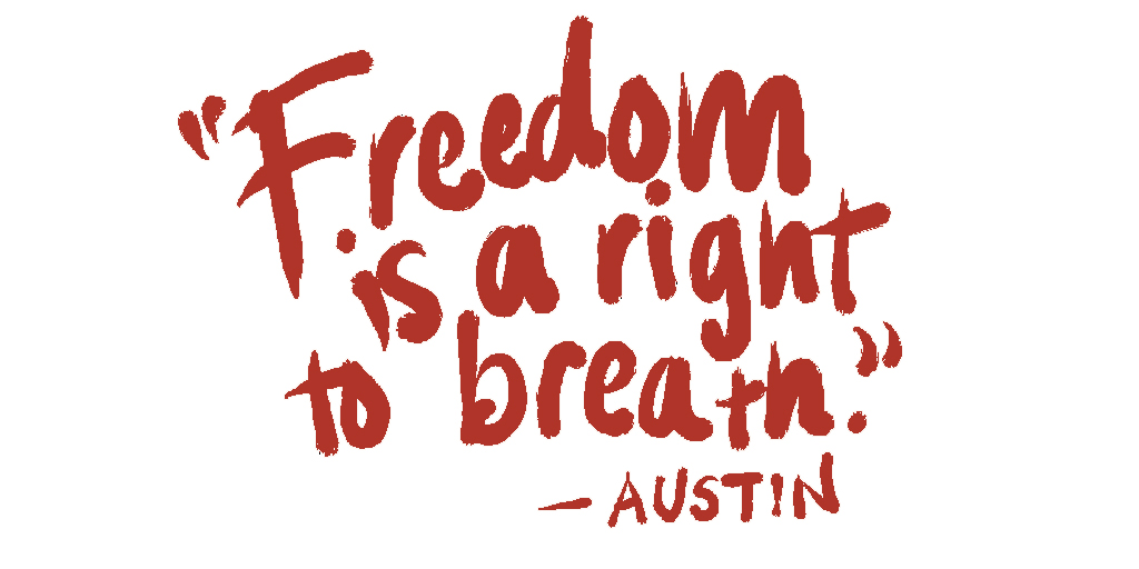 """""""Freedom is a right to breath."""""""