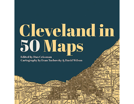 Cleveland In 50 Maps by Belt Publishing